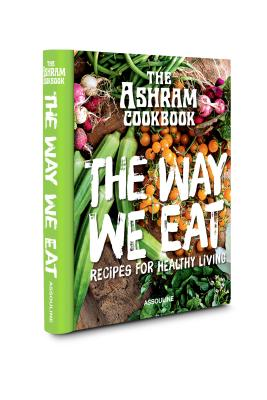 The Ashram Cookbook: The Way We Eat: Recipes for Healthy Living