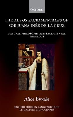 The Autos Sacramentales of Sor Juana Ines De La Cruz: Natural Philosophy and Sacramental Theology