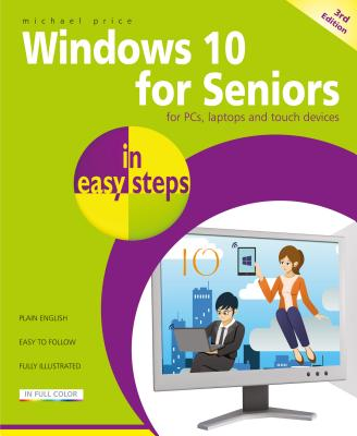 Windows 10 for Seniors In Easy Steps: For PCs, Laptops and Touch Devices