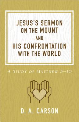 Jesus's Sermon on the Mount and His Confrontation With the World: A Study of Matthew 5-10