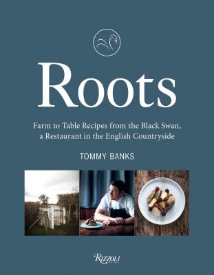 Roots: Farm to Table Recipes from the Black Swan, a Restaurant in the English Countryside