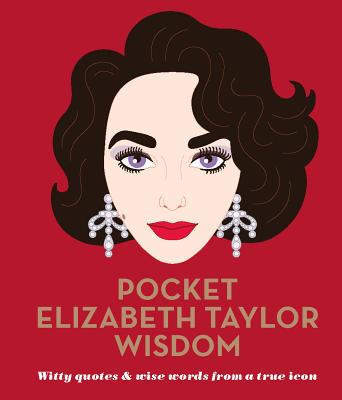 Pocket Elizabeth Taylor Wisdom: Witty Quotes & Wise Words from a True Icon