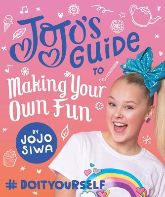Jojo's Guide to Making Your Own Fun: #Doityourself