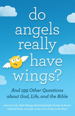Do Angels Really Have Wings?: and 199 Other Questions About God, Life, and the Bible