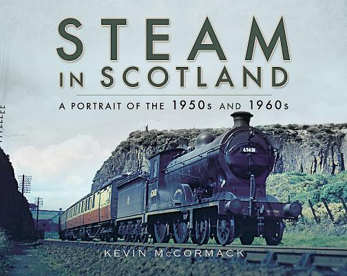 Steam in Scotland: A Portrait of the 1950s and 1960s