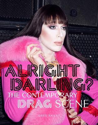 Alright Darling?: The Contemporary Drag Scene