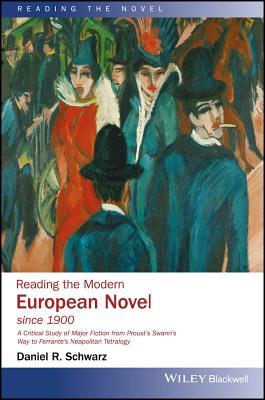 Reading the Modern European Novel Since 1900: A Critical Study of Major Fiction from Proust's Swann's Way to Ferrante's Neapolit