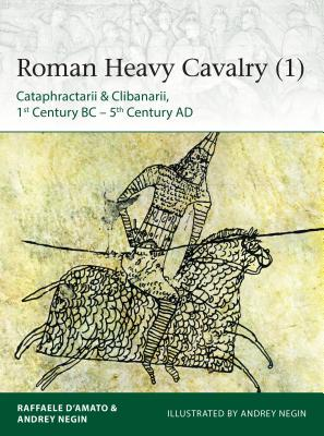 Roman Heavy Cavalry: Cataphractarii & Clibanarii, 1st Century BC-5th Century AD