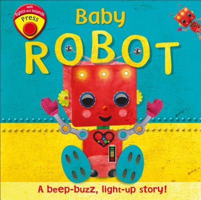 Baby Robot: A beep-buzz, light-up story!