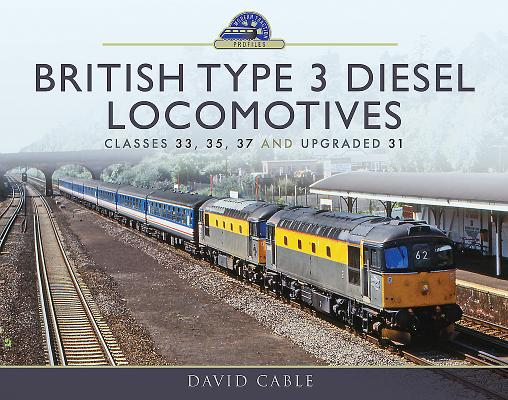 British Type 3 Diesel Locomotives: Classes 33, 35, 37 and Upgraded 31