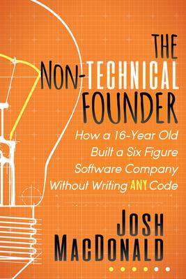 The Non-Technical Founder: How a 16-year Old Built a $100,000 Software Company Without Writing Any Code