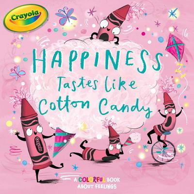 Happiness Tastes Like Cotton Candy: A Colorful Book About Feelings