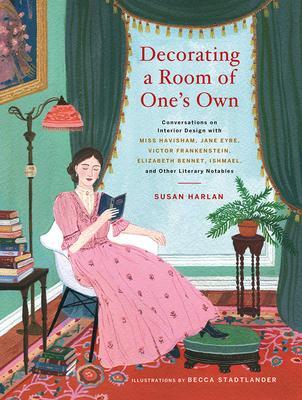 Decorating a Room of One's Own: Conversations on Interior Design With Miss Havisham, Jane Eyre, Victor Frankenstein, Elizabeth B