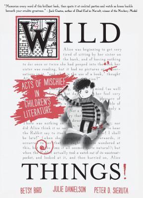 Wild Things!: Acts of Mischief in Children's Literature