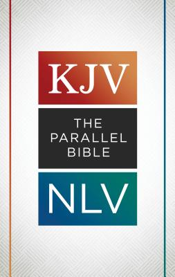 Holy Bible: The King James Version, The New Life Version, The Parallel Bible