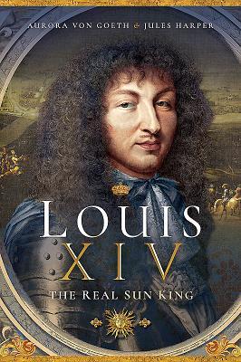 Louis XIV, the Real Sun King