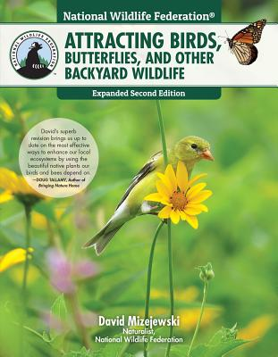 National Wildlife Federation(r) Attracting Birds, Butterflies, and Other Backyard Wildlife, Expanded Second Edition