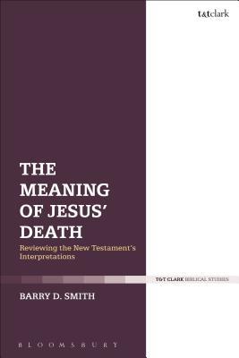 The Meaning of Jesus' Death: Reviewing the New Testament's Interpretations