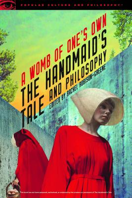 The Handmaid's Tale and Philosophy: A Womb of One's Own