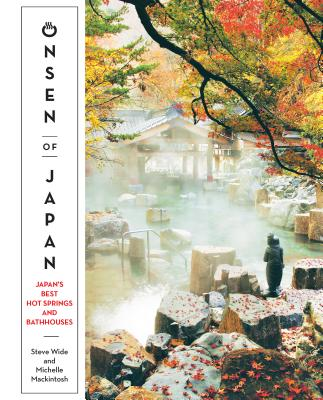 Onsen of Japan: Japan's Best Hot Springs and Bath Houses