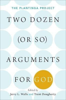 Two Dozen or So Arguments for God: The Plantinga Project