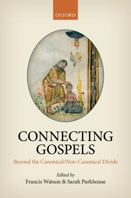 Connecting Gospels: Beyond the Canonical/Non-canonical Divide