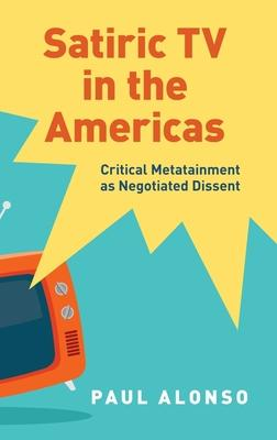 Satiric TV in the Americas: Critical Metatainment as Negotiated Dissent