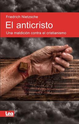 El anticristo / The Antichrist: Una maldición contra el cristianismo / A Curse against Christianity