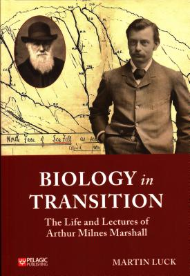 Biology in Transition: The Life and Lectures of Arthur Milnes Marshall