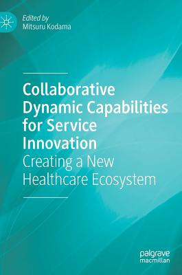 Collaborative Dynamic Capabilities for Service Innovation: Creating a New Healthcare Ecosystem