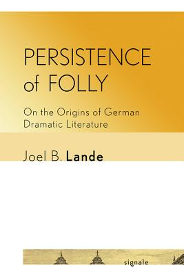 Persistence of Folly: On the Origins of German Dramatic Literature
