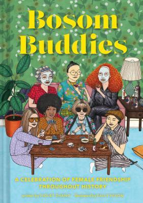Bosom Buddies: A Celebration of Female Friendships Throughout History