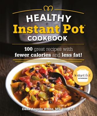 Healthy Instant Pot Cookbook: 100 Great Recipes With Fewer Calories and Less Fat