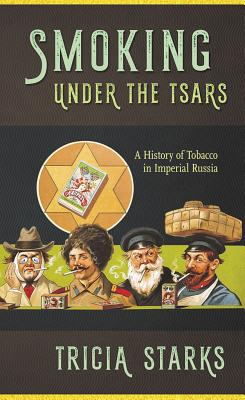 Smoking Under the Tsars: A History of Tobacco in Imperial Russia