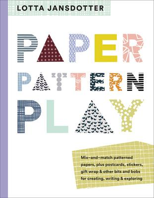 Paper, Pattern, Play: Mix-and-match Patterned Papers, Plus Postcards, Stickers, Gift Wrap & Other Bits and Bobs for Creating, Wr