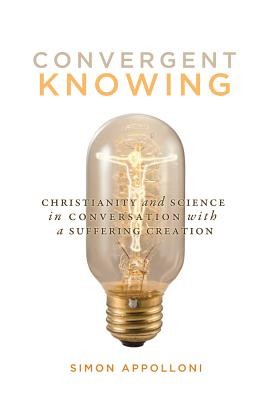 Convergent Knowing: Christianity and Science in Conversation with a Suffering Creation