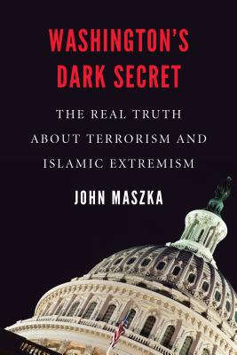 Washington's Dark Secret: The Real Truth About Terrorism and Islamic Extremism