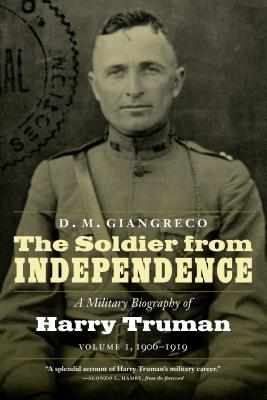 The Soldier from Independence: A Military Biography of Harry Truman, 1906-1919