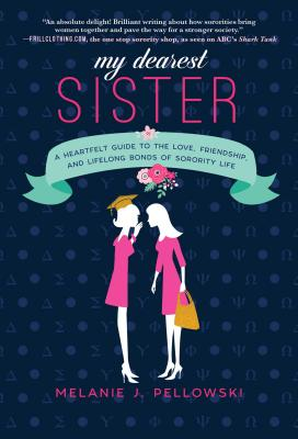 My Dearest Sister: A Heartfelt Guide to the Love, Friendship, and Lifelong Bonds of Sorority Life