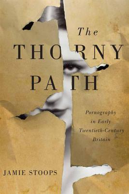 The Thorny Path: Pornography in Early Twentieth-Century Britain