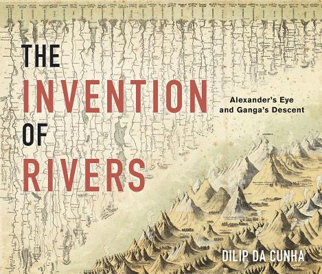 The Invention of Rivers: Alexander's Eye and Ganga's Descent
