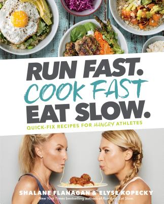 Run Fast, Cook Fast, Eat Slow: Quick-Fix Recipes for Hangry Athletes