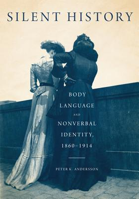 Silent History: Body Language and Nonverbal Identity, 1860-1914