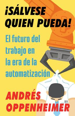 Salvese quien pueda! / Every Man For Himself: El futuro del trabajo en la era de la automatización / The future of work in the a