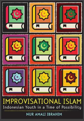 Improvisational Islam: Indonesian Youth in a Time of Possibility