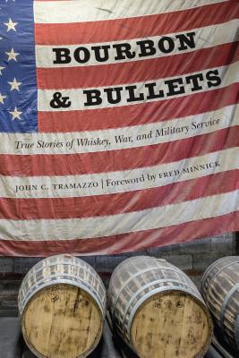 Bourbon & Bullets: True Stories of Whiskey, War, and Military Service