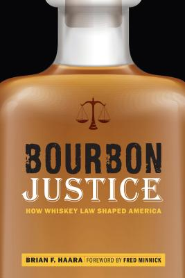 Bourbon Justice: How Whiskey Law Shaped America