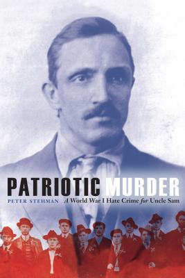Patriotic Murder: A World War I Hate Crime for Uncle Sam