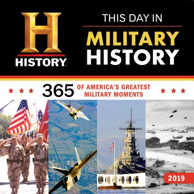 This Day in Military History 2019 Calendar: 365 Days of America's Greatest Military Moments