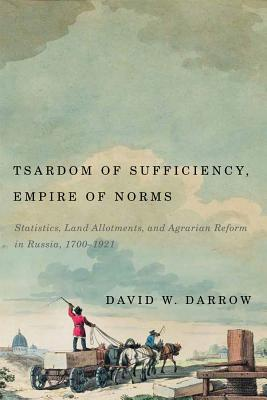 Tsardom of Sufficiency, Empire of Norms: Statistics, Land Allotments, and Agrarian Reform in Russia, 1700-1921